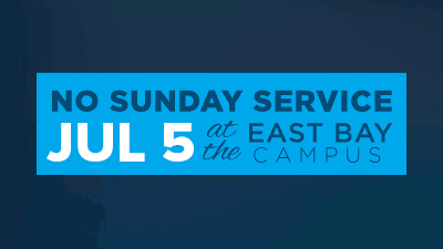 No Sunday service July 5th at East Bay Campus