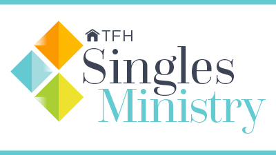 TFH Singles Ministry for single adults, 30 and older